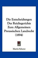 Die Entscheidungen Des Reichsgerichts Zum Allgemeinen Preussischen Landrecht (1894) - Martin Scherer