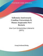 Sollemnia Anniversaria Conditae Universitatis Et Munus Auspicantis Novi Rectoris - Georg Ferdinand Rettig