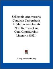 Sollemnia Anniversaria Conditae Universitatis Et Munus Auspicantis Novi Rectoris: Una Cum Certaminibus Litterariis (1871) - Georg Ferdinand Rettig