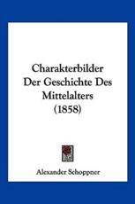 Charakterbilder Der Geschichte Des Mittelalters (1858) - Alexander Schoppner