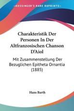 Charakteristik Der Personen in Der Altfranzosischen Chanson D'Aiol - Hans Barth