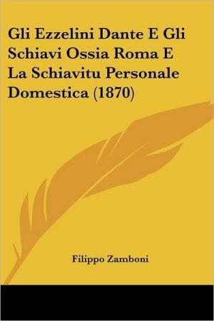 Gli Ezzelini Dante E Gli Schiavi Ossia Roma E La Schiavitu Personale Domestica (1870) - Filippo Zamboni