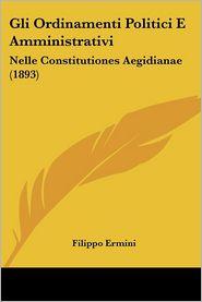 Gli Ordinamenti Politici E Amministrativi: Nelle Constitutiones Aegidianae (1893) - Filippo Ermini