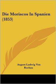 Die Moriscos In Spanien (1853)
