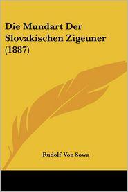 Die Mundart Der Slovakischen Zigeuner (1887) - Rudolf Von Sowa