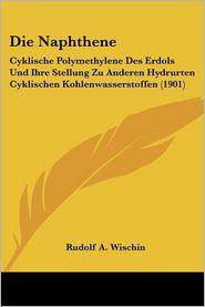 Die Naphthene: Cyklische Polymethylene Des Erdols Und Ihre Stellung Zu Anderen Hydrurten Cyklischen Kohlenwasserstoffen (1901) - Rudolf A. Wischin