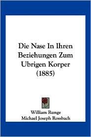 Die Nase In Ihren Beziehungen Zum Ubrigen Korper (1885) - William Runge, Michael Joseph Rossbach (Introduction)