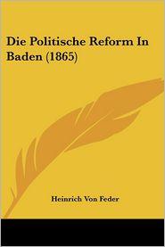 Die Politische Reform In Baden (1865) - Heinrich Von Feder