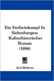 Ein Freiheitskampf in Siebenburgen: Kulturhistorischer Roman (1896) - Karl Bleibtreu