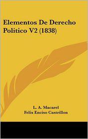 Elementos De Derecho Politico V2 (1838) - L.A. Macarel, Felix Enciso Castrillon (Translator)