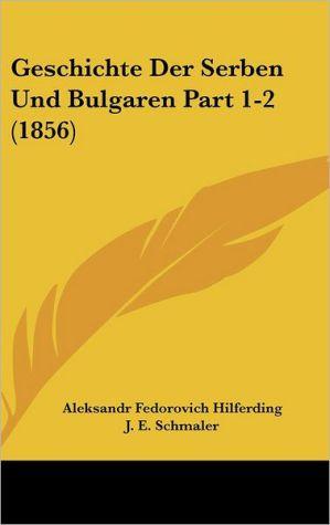 Geschichte Der Serben Und Bulgaren Part 1-2 (1856) - Aleksandr Fedorovich Hilferding, J.E. Schmaler