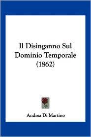 Il Disinganno Sul Dominio Temporale (1862) - Andrea Di Martino