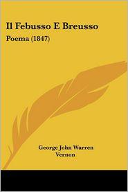 Il Febusso E Breusso: Poema (1847) - George John Warren Vernon