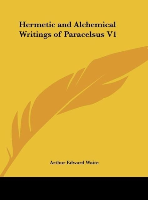 Hermetic and Alchemical Writings of Paracelsus V1 als Buch von Arthur Edward Waite - Kessinger Publishing, LLC