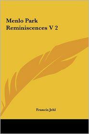 Menlo Park Reminiscences V 2 - Francis Jehl