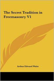 The Secret Tradition In Freemasonry V1 - Arthur Edward Waite