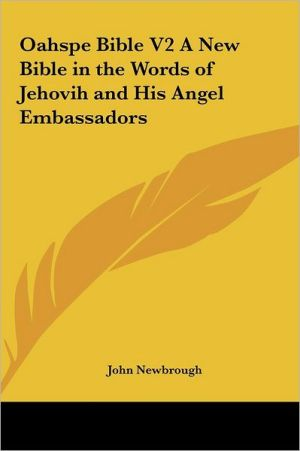 Oahspe Bible V2 a New Bible in the Words of Jehovih and His Angel Embassadors