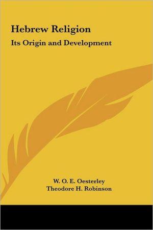 Hebrew Religion - W.O.E. Oesterley, Theodore H. Robinson