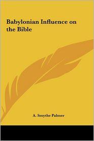 Babylonian Influence On The Bible - A. Smythe Palmer