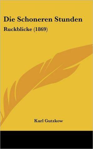 Die Schoneren Stunden: Ruckblicke (1869) - Karl Gutzkow