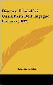 Discorsi Filadelfici Ossia Fasti Dell' Ingegno Italiano (1832) - Lorenzo Martini