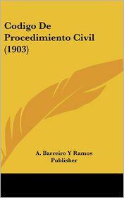 Codigo De Procedimiento Civil (1903) - A. Barreiro Y Ramos Publisher
