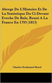 Abrege de L'Histoire Et de La Statistique Du CI-Devant Eveche de Bale, Reuni a la France En 1793 (1813)