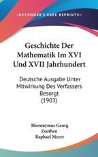 Geschichte Der Mathematik Im XVI Und XVII Jahrhundert - Hieronymus Georg Zeuthen