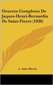 Oeuvres Completes de Jaques-Henri-Bernardin de Saint-Pierre (1830) - Louis Aime-Martin
