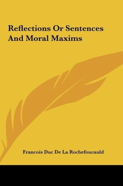 Reflections Or Sentences And Moral Maxims als Buch von Francois Duc De La Rochefoucauld - Kessinger Publishing, LLC