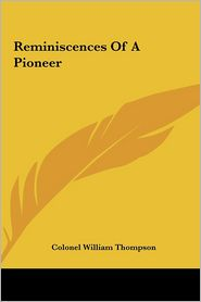 Reminiscences of a Pioneer - Colonel William Thompson