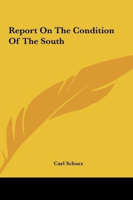Report On The Condition Of The South als Buch von Carl Schurz - Kessinger Publishing, LLC