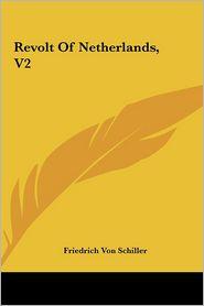 Revolt Of Netherlands, V2 - Friedrich Schiller