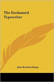The Enchanted Typewriter - John Kendrick Bangs
