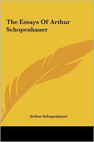 The Essays Of Arthur Schopenhauer - Arthur Schopenhauer