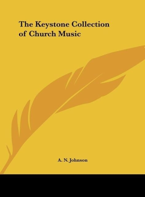 The Keystone Collection of Church Music als Buch von A. N. Johnson - Kessinger Publishing, LLC