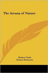 The Arcana of Nature - Hudson Tuttle, Emmet Densmore