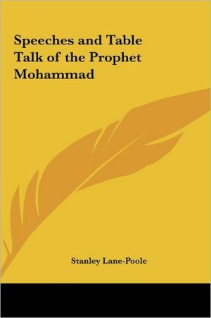 Speeches and Table Talk of the Prophet Mohammad - Stanley Lane-Poole
