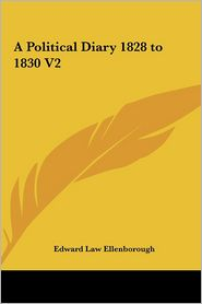 A Political Diary 1828 To 1830 V2 - Edward Downes Law Ellenborough