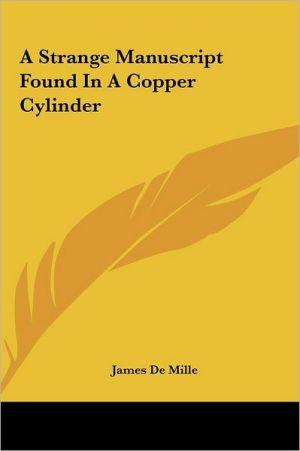 A Strange Manuscript Found in a Copper Cylinder - James de Mille