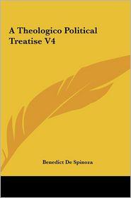 A Theologico Political Treatise V4 - Benedict de Spinoza