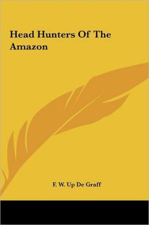 Head Hunters of the Amazon - F.W. Up de Graff