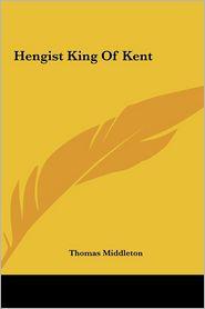 Hengist King Of Kent - Thomas Middleton
