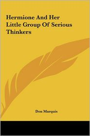 Hermione and Her Little Group of Serious Thinkers - Don Marquis