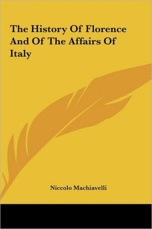 The History Of Florence And Of The Affairs Of Italy