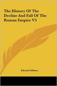 The History Of The Decline And Fall Of The Roman Empire V3 - Edward Gibbon