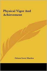 Physical Vigor And Achievement - Orison Swett Marden