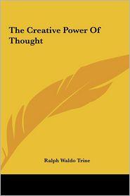 The Creative Power Of Thought - Ralph Waldo Trine