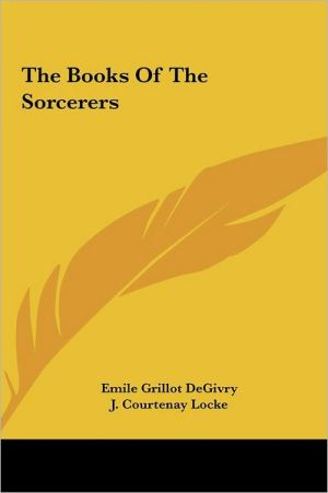 The Books Of The Sorcerers - Emile Grillot DeGivry, J. Courtenay Locke