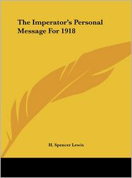 The Imperator's Personal Message For 1918 - H. Spencer Lewis (Editor)